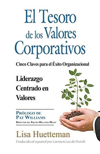 El Tesoro de los Valores Corporativos Cinco claves para el éxito organizacional Liderazgo centrado en valores  [Huetteman, Lisa] (Tapa Blanda)