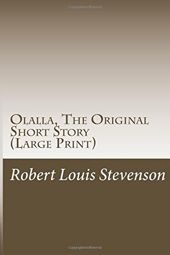 Olalla, The Original Short Story (Large Print): (Robert Louis Stevenson Masterpiece Collection)