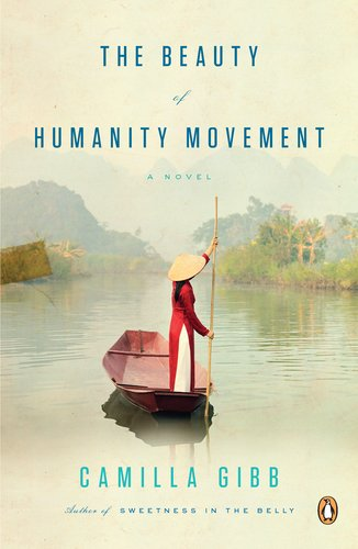 The Beauty of Humanity Movement: A Novel, Camilla Gibb