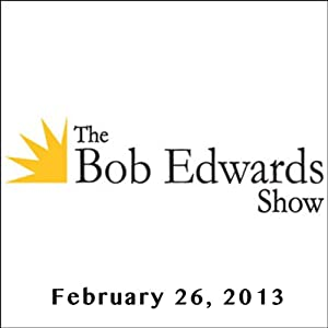 The Bob Edwards Show, Shelby Smoak and Sophie Ratcliffe, February 26, 2013 Radio/TV Program