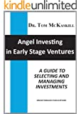 Angel Investing in Early Stage Ventures: A guide to selecting and managing investments