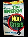 The Energy Non-Crisis 2 Rev Sub edition by Williams, Lindsey; Wilson, Clifford published by Worth Publishing Paperback (0890510687) by Lindsey Williams