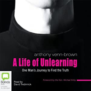 A Life of Unlearning: One Man's Journey to Find the Truth | [Anthony Venn-Brown]