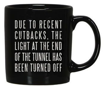 """Due To Recent Cutbacks, The Light At The End Of The Tunnel Has Been Turned Off"" Black Coffee / Tea Mug"