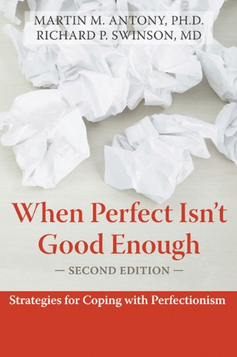 When Perfect Isn't Good Enough: Strategies for Coping with Perfectionism: Martin Antony PhD, Richard Swinson MD FRCPC FRCP: 9781572245594: Amazon.com: Books