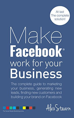 Make Facebook Work For Your Business: The complete guide to marketing your business, generating new leads, finding new customers and building your brand … Social Media Work For Your Business 1)