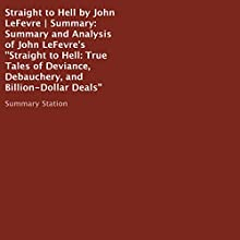 Summary and Analysis of John LeFevre's Straight to Hell: True Tales of Deviance, Debauchery, and Billion-Dollar Deals Audiobook by  Summary Station Narrated by Tony Armagno