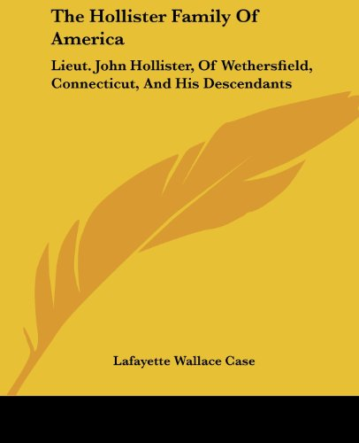 The Hollister Family Of America: Lieut. John Hollister, Of Wethersfield, Connecticut, And His Descendants