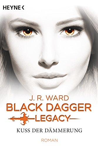 Kuss der Dämmerung - Black Dagger Legacy: Black Dagger Legacy Band 1 - Roman