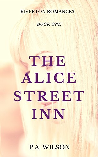 The Alice Street Inn (The Riverton Romances Book 1) by P.A. Wilson