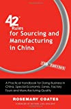 42 Rules for Sourcing and Manufacturing in China (2nd Edition): A Practical Handbook for Doing Business in China, Special Economic Zones, Factory Tours and Manufacturing Quality