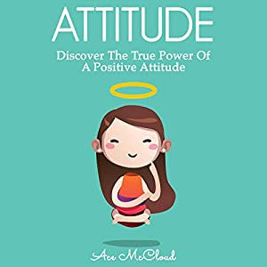 Attitude: Discover the True Power of a Positive Attitude Audiobook