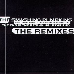 The End Is The Beginning (Remixes) Import, Single Edition by Smashing Pumpkins (1999) Audio CD by Smashing Pumpkins