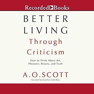Better Living Through Criticism Audiobook