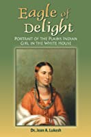 Eagle of Delight: Portrait of the Plains Indian Girl in the White House