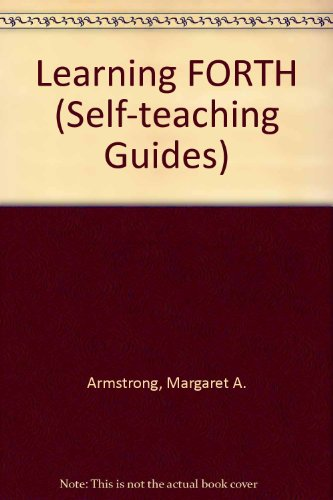 Learning FORTH (Self-teaching Guides)