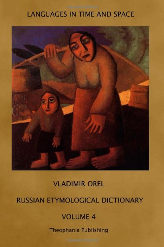 Russian Etymological Dictionary: Volume 4 (Languages in Time and Space)
