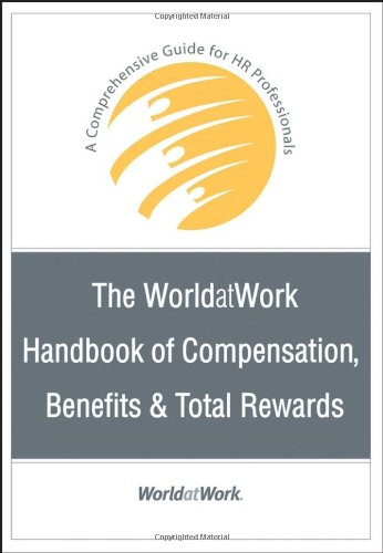 The WorldatWork Handbook of Compensation, Benefits & Total Rewards: A Comprehensive Guide for HR Professionals