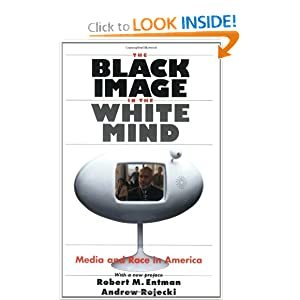 The Black Image in the White Mind: Media and Race in America (Harvard Univ. Kennedy School of Gov't Goldsmith... by Robert M. Entman and Andrew Rojecki