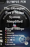 The Olympus Pen F Menu System Simplified