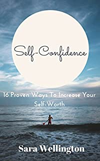 Self-confidence: 16 Proven Ways To Increase Your Self-worth by Sara Wellington ebook deal