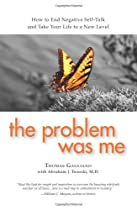 The Problem Was Me: How to End Negative Self-Talk and Take Your Life to a New Level