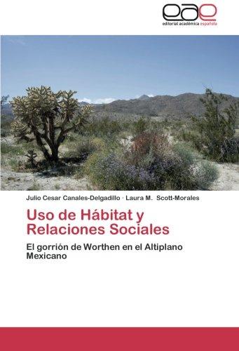 Uso de Hábitat y Relaciones Sociales: El gorrión de Worthen en el Altiplano Mexicano (Spanish Edition)