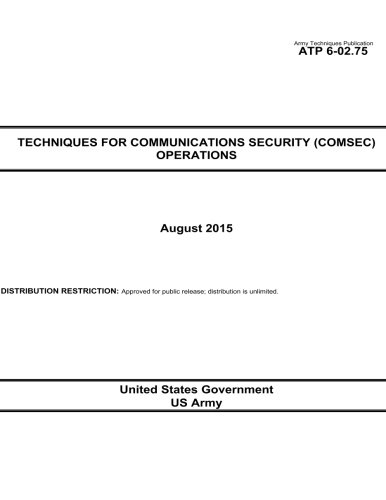 Army Techniques Publication ATP 6-02.75 Techniques for Communications Security (COMSEC) Operations August 2015 [US Army, United States Government] (Tapa Blanda)