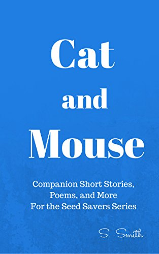 S. Smith - Cat and Mouse: Companion Short Stories, Poems, and More for the Seed Savers Series (English Edition)