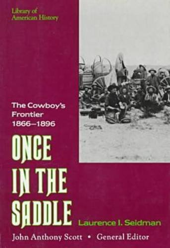 Once in the Saddle: The Cowboy's Frontier 1866-1896 (Library of American History (Facts on File))