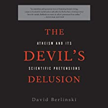 The Devil's Delusion: Atheism and its Scientific Pretensions Audiobook by David Berlinski Narrated by Dennis Holland