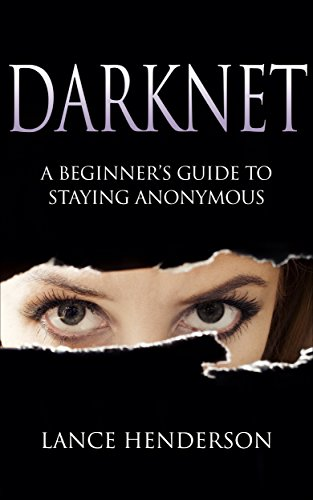 Download Darknet: A Beginner's Guide to Staying Anonymous