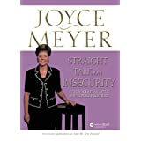 Straight Talk on Insecurity: Overcoming Emotional Battles with the Power of God's Word! ~ Joyce Meyer