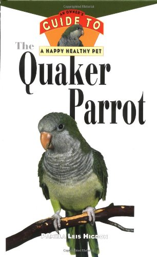 The Quaker Parrot [With Photos, Slidebars] (Owner's Guide to a Happy, Healthy Pet)