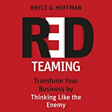 Red Teaming: Transform Your Business by Thinking Like the Enemy Audiobook by Bryce G. Hoffman Narrated by Bryce G. Hoffman