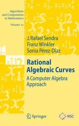 Rational Algebraic Curves: A Computer Algebra Approach (Algorithms and Computation in Mathematics)