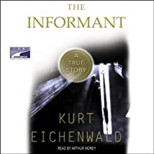 The Informant (       UNABRIDGED) by Kurt Eichenwald Narrated by Arthur Morey