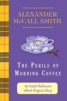 The Perils Of Morning Coffee: An Isabel Dalhousie EBook Original Story (Kindle Single)