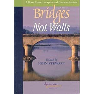 "john stewart bridges not walls chapter 9 Chapter 6: redeeming our dialogue: looking at interpersonal communication from same lines, in bridges, not walls, john stewart writes ""for me interper."