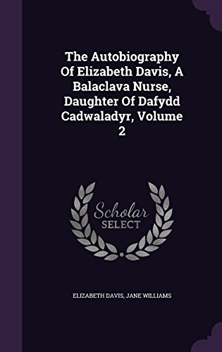 The Autobiography Of Elizabeth Davis, A Balaclava Nurse, Daughter Of Dafydd Cadwaladyr, Volume 2