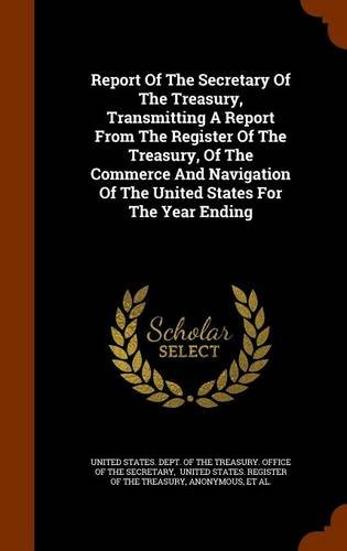 Report Of The Secretary Of The Treasury, Transmitting A Report From The Register Of The Treasury, Of The Commerce And Navigation Of The United States For The Year Ending