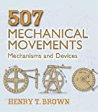 img - for 507 Mechanical Movements : Mechanisms and Devices (Paperback)--by Henry T. Brown [2005 Edition] book / textbook / text book