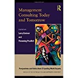 Management Consulting Today and Tomorrow: Perspectives and Advice from 27 Leading World Experts [Paperback] [2009] Larry E. Greiner, Flemming Poulfelt