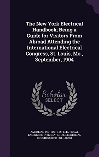 The New York Electrical Handbook; Being a Guide for Visitors From Abroad Attending the International Electrical Congress, St. Louis, Mo., September, 1904