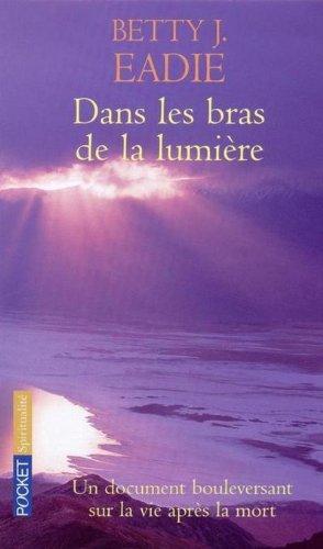 Dans les bras de la lumière : Un document bouleversant sur la vie après la mort, Betty Jean Eadie, Curtis Taylor, Melvin Morse