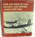 The Military History of World War II: Volume 13 The Air War in the Pacific: Air Power Leads the Way