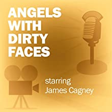 Angels with Dirty Faces: Classic Movies on the Radio Radio/TV Program by Lux Radio Theatre Narrated by James Cagney, Pat O'Brien