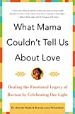 What Mama Couldn't Tell Us About Love: Healing the Emotional Legacy of Racism by Celebrating Our Light (0060930799) by Richardson, Brenda