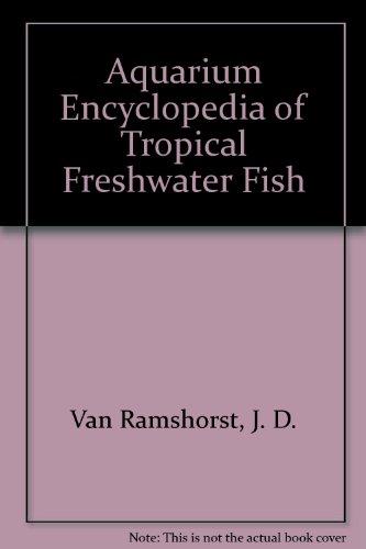 Aquarium Encyclopedia of Tropical Freshwater Fish