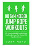 img - for No Gym Needed- Jump Rope Workouts: 30 Amazing Weight Loss Workouts You Can Do From The Comfort Of Your Own Home! (No Gym Needed, At Home Fitness, At Home Workouts, Drop A Dress Size) book / textbook / text book